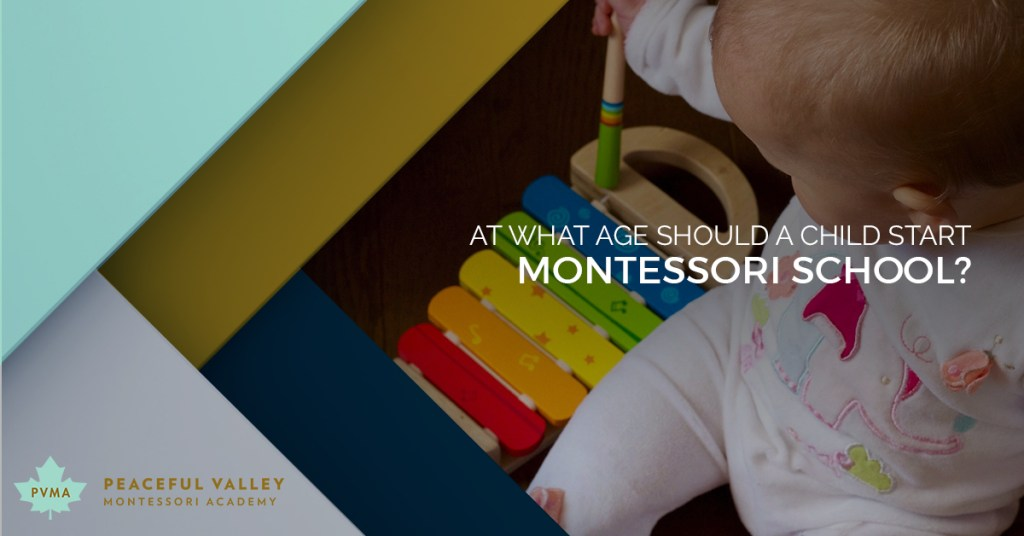 AT WHAT AGE SHOULD A CHILD START MONTESSORI SCHOOL?