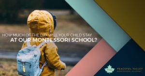 HOW MUCH OF THE DAY WILL YOUR CHILD STAY AT OUR MONTESSORI SCHOOL?