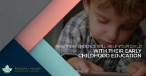 HOW INDEPENDENCE WILL HELP YOUR CHILD WITH THEIR EARLY CHILDHOOD EDUCATION