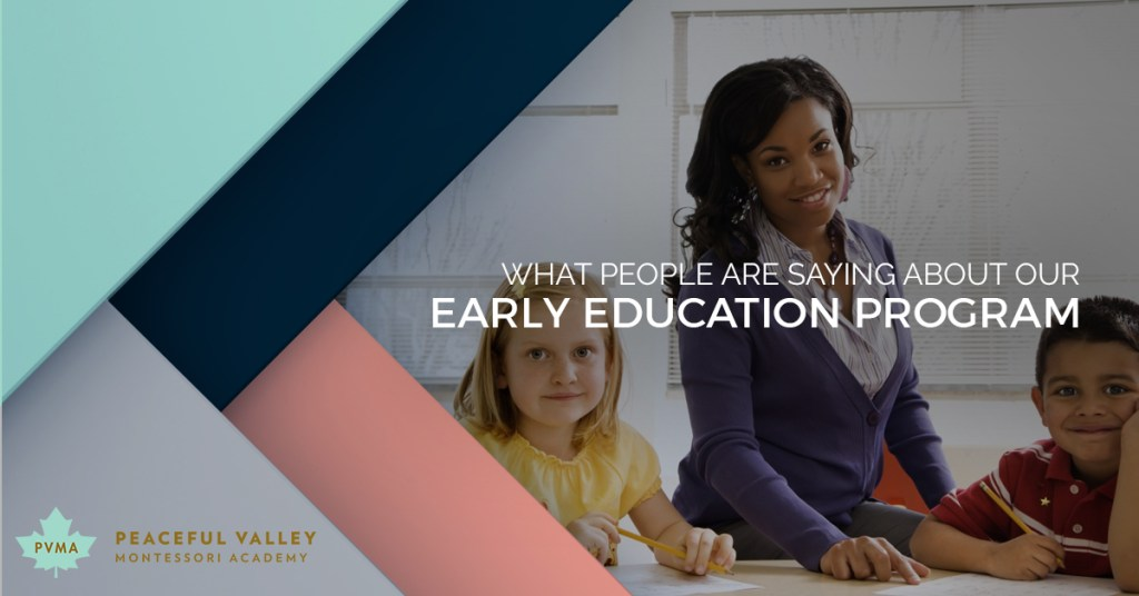WHAT PEOPLE ARE SAYING ABOUT OUR EARLY EDUCATION PROGRAM
