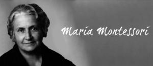 WHO IS MARIA MONTESSORI?
