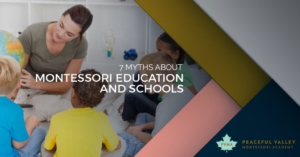 7 MYTHS ABOUT MONTESSORI EDUCATION AND SCHOOLS