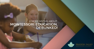 6 MORE MYTHS ABOUT MONTESSORI EDUCATION, DEBUNKED!
